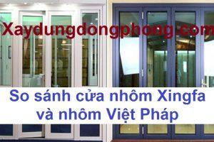 So Sánh Cửa Nhôm Xingfa Và Việt Pháp – Sản Phẩm Nào Tốt Nhất